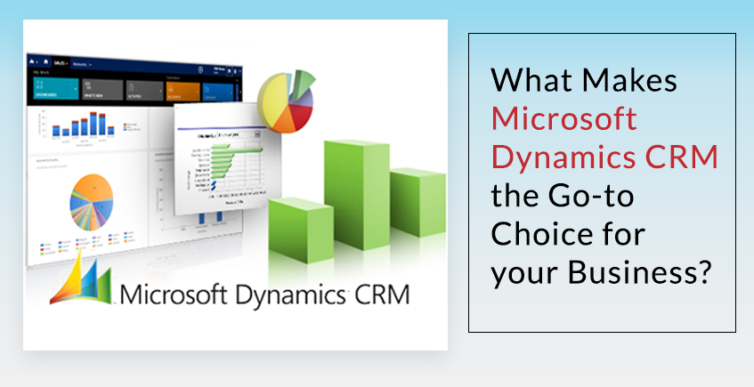 What Makes Microsoft Dynamics CRM the Go-to Choice for your Business?