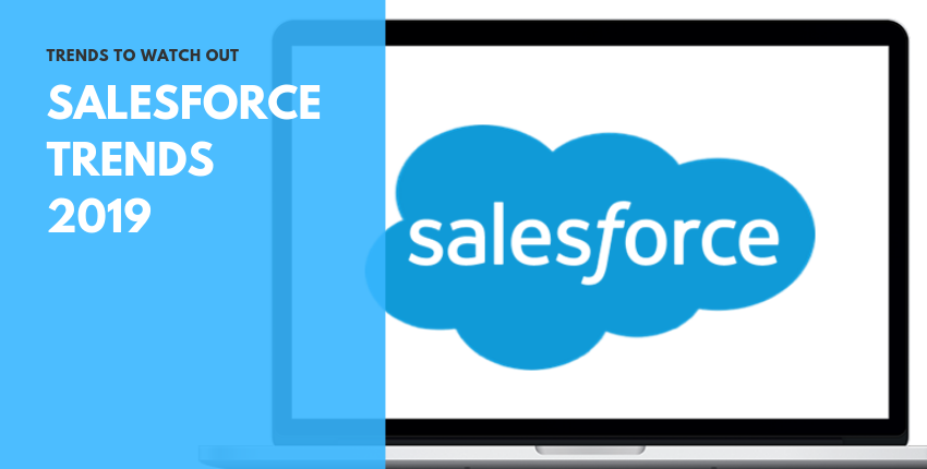 Salesforce Trends to Watch Out for in 2019 | Salesforce Development Company India Blog