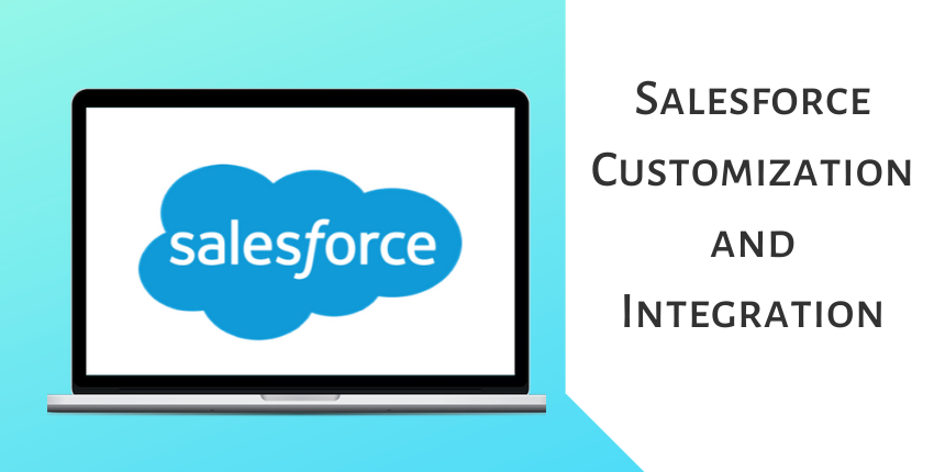 Everything You Should Know About Salesforce Customization and Integration