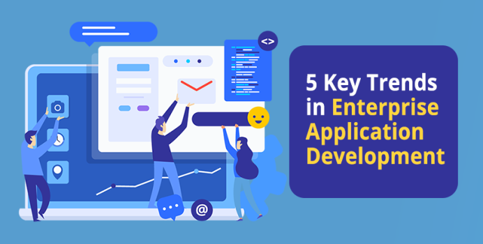 What are the 5 Key Trends in Enterprise Application Development?