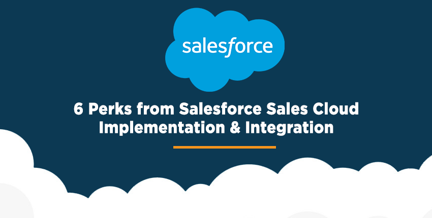 6 Perks from Salesforce Sales Cloud Implementation & Integration