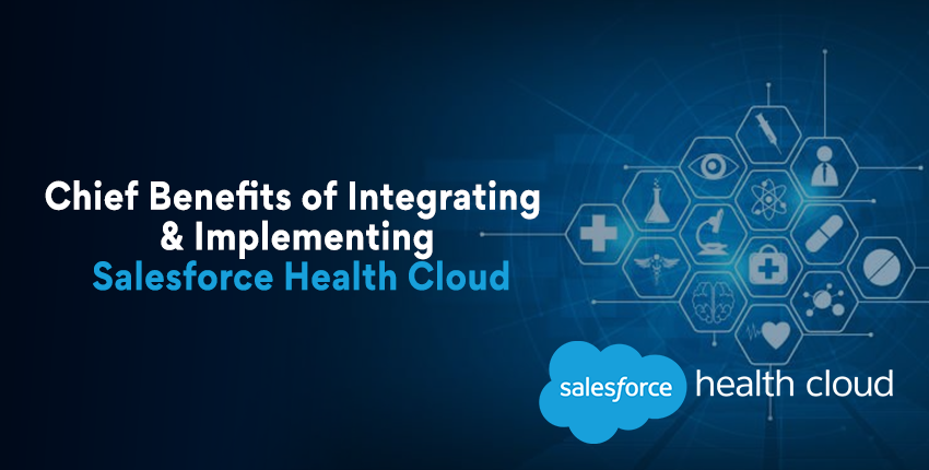 Chief Benefits of Integrating & Implementing Salesforce Health Cloud